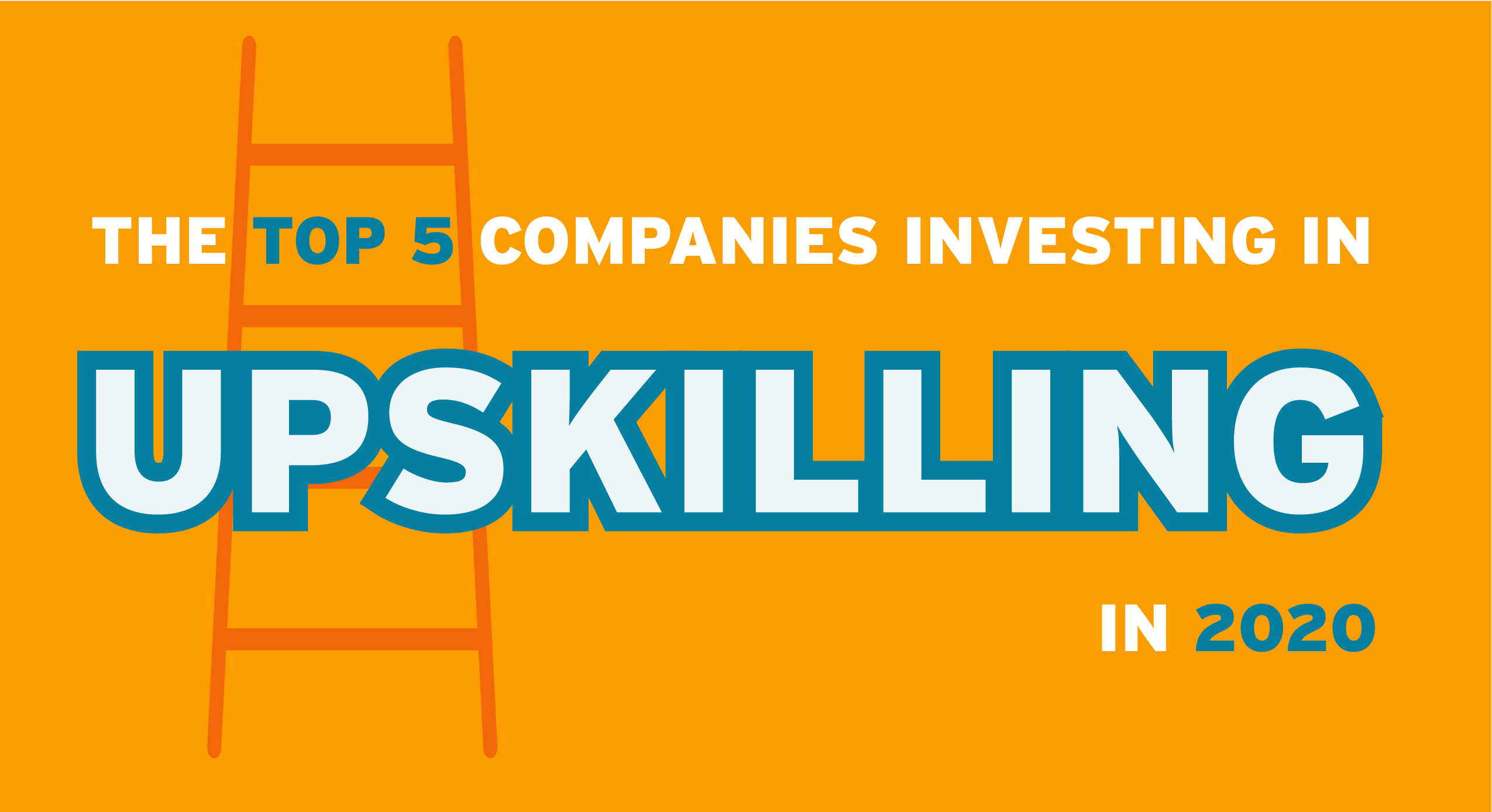 CHROs: Here Are the Top Five Companies Investing in Upskilling in 2020